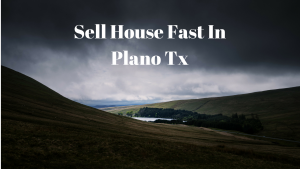 Sell House Fast In Plano Tx
