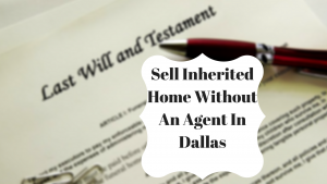 Sell Inherited Home Without An Agent In Dallas