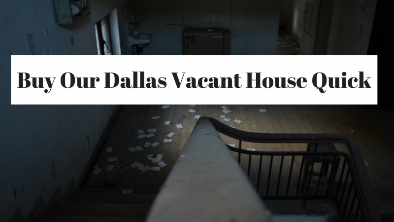 Buy Our Dallas Vacant House Quick