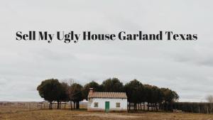 Sell My Ugly House Garland Texas