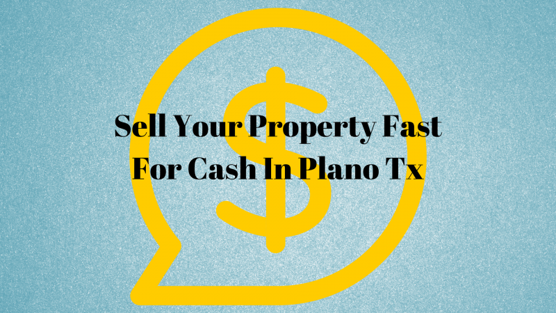 Sell Your Property Fast For Cash In Plano Tx