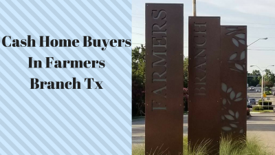 Cash Home Buyers In Farmers Branch Tx
