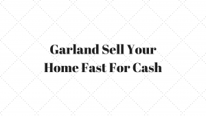 Garland Sell Your Home Fast For Cash
