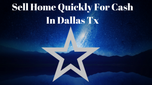 Sell Home Quickly For Cash In Dallas Tx