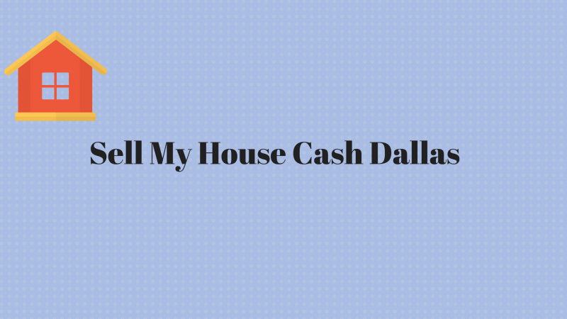 Sell My House Cash Dallas