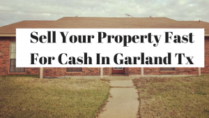 Sell Your Property Fast For Cash In Garland Tx