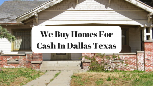 We Buy Homes For Cash In Dallas Texas
