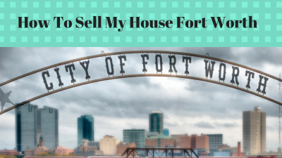 How To Sell My House Fort Worth