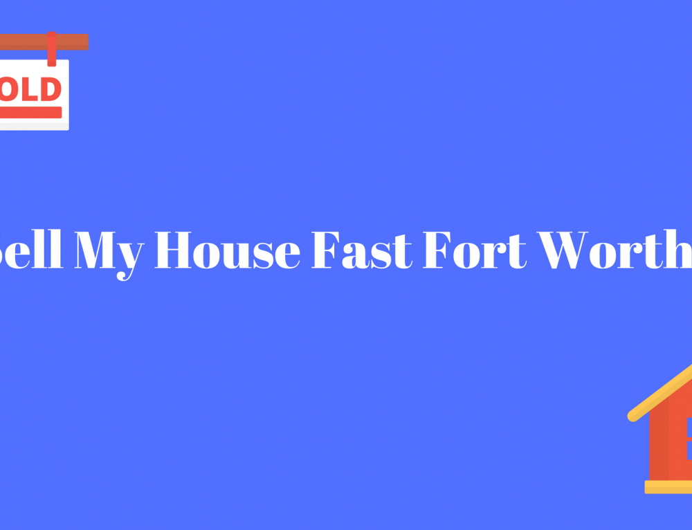 Sell My House Fast Fort Worth