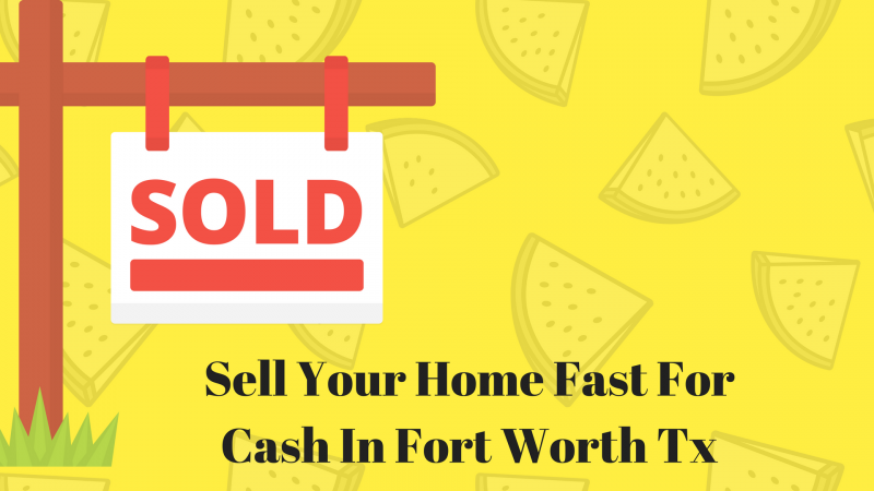 Sell Your Home Fast For Cash In Fort Worth Tx
