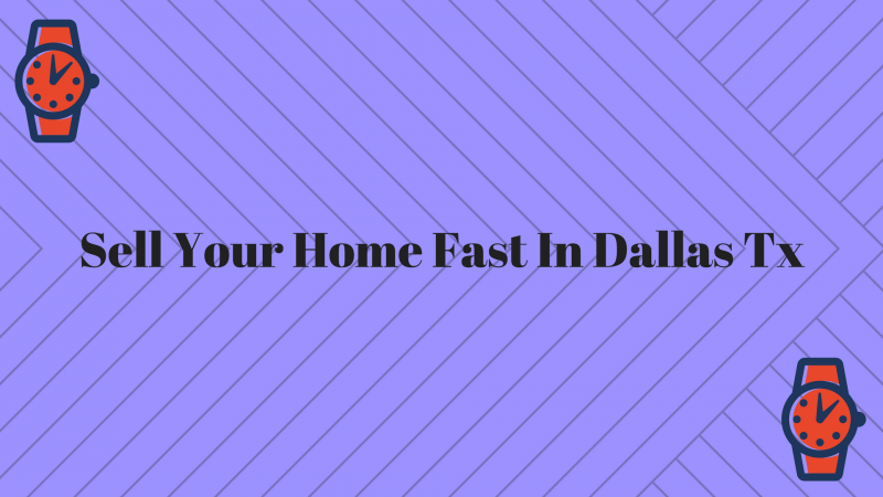 Sell Your Home Fast In Dallas Tx